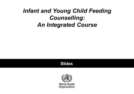 Guidelines for Follow-up After Training Infant and Young Child Feeding Counselling: An Integrated Course Slides.