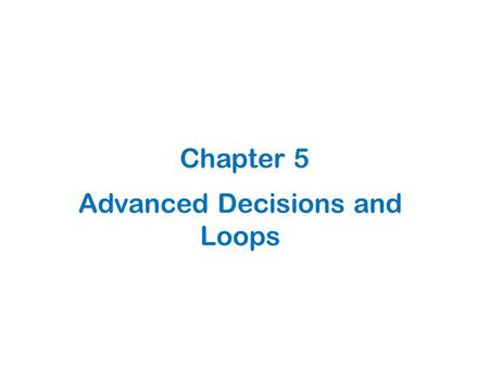 Advanced Decisions and Loops Chapter 5. 5.1 Some Simple Schoolroom Statistics.