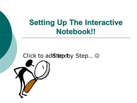 Click to add text Setting Up The Interactive Notebook!! Step by Step…