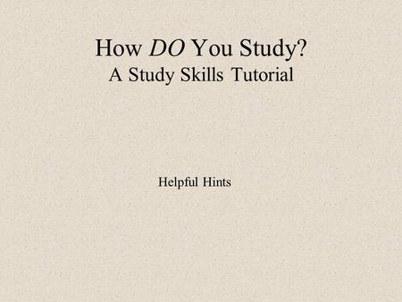 How DO You Study? A Study Skills Tutorial