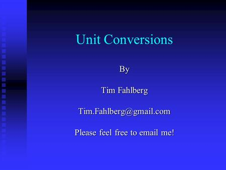 Unit Conversions By Tim Fahlberg Please feel free to  me!