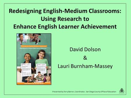 Redesigning English-Medium Classrooms: Using Research to Enhance English Learner Achievement David Dolson & Lauri Burnham-Massey Presented by Terry Barron,