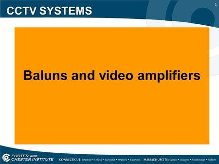 1 CCTV SYSTEMS Baluns and video amplifiers. 2 CCTV SYSTEMS In yesterdays lesson we learned about the different cable types used in the CCTV industry.