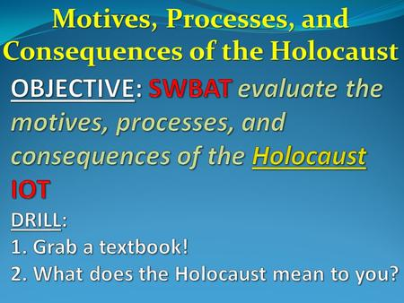 Motives, Processes, and Consequences of the Holocaust.