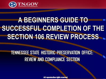 A BEGINNERS GUIDE TO SUCCESSFUL COMPLETION OF THE SECTION 106 REVIEW PROCESS TENNESSEE STATE HISTORIC PRESERVATION OFFICE: REVIEW AND COMPLIANCE SECTION.