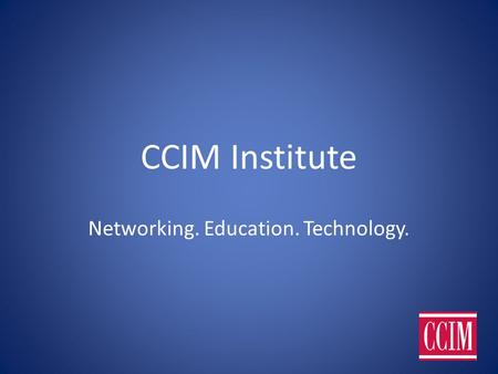 CCIM Institute Networking. Education. Technology. 1.