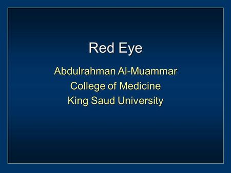 Red Eye Abdulrahman Al-Muammar College of Medicine King Saud University.
