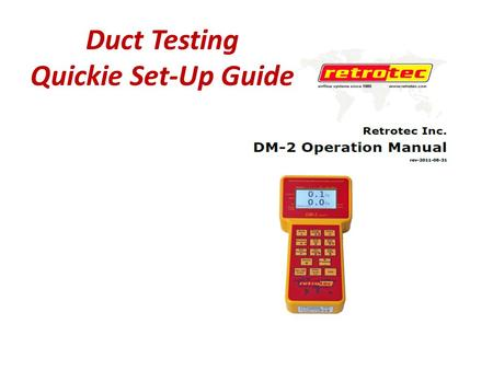 Duct Testing Quickie Set-Up Guide. RetroTec Blower Door Duct Tester DM-2 Meter.