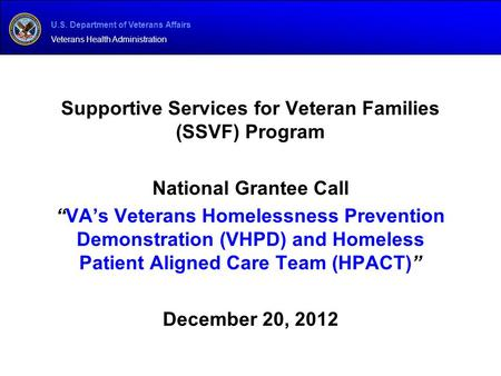 "U.S. Department of Veterans Affairs Veterans Health Administration Supportive Services for Veteran Families (SSVF) Program National Grantee Call ""VA's."