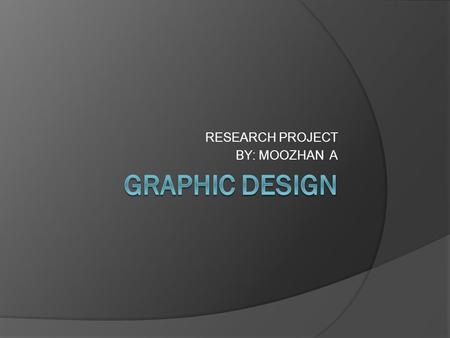 RESEARCH PROJECT BY: MOOZHAN A. JOB OVERVIEW:  Design logos, movie posters, websites, page setup for newspapers and magazines, etc..  Working with computers,