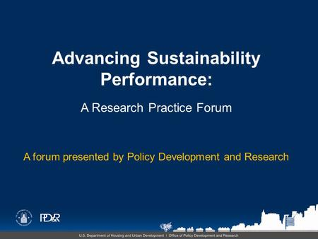 Advancing Sustainability Performance: A Research Practice Forum A forum presented by Policy Development and Research.