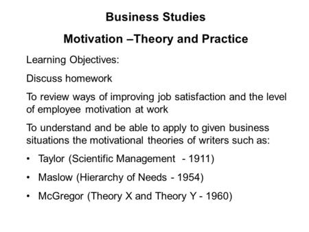 Learning Objectives: Discuss homework To review ways of improving job satisfaction and the level of employee motivation at work To understand and be able.