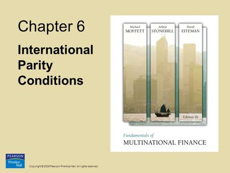 Copyright © 2009 Pearson Prentice Hall. All rights reserved. Chapter 6 International Parity Conditions.