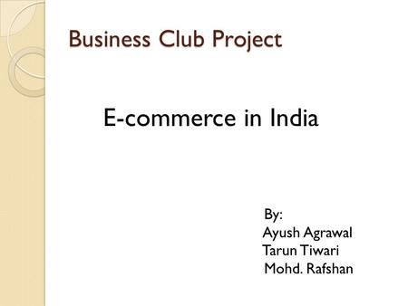E-commerce in India Business Club Project By: Ayush Agrawal