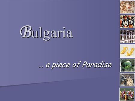 B ulgaria … a piece of Paradise. G ENERAL I NFORMATION … Formal name: Formal name: Location: Location: Borders: Borders: Area: Area: Population: Population: