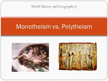 World History and Geography A Monotheism vs. Polytheism.