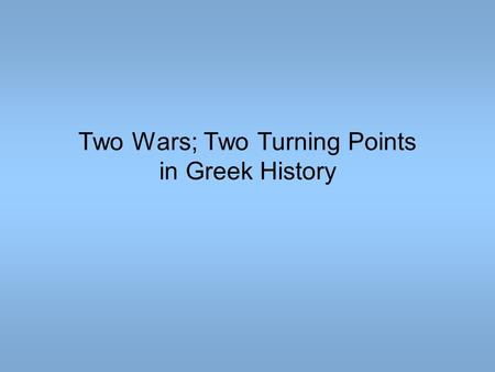 Two Wars; Two Turning Points in Greek History.