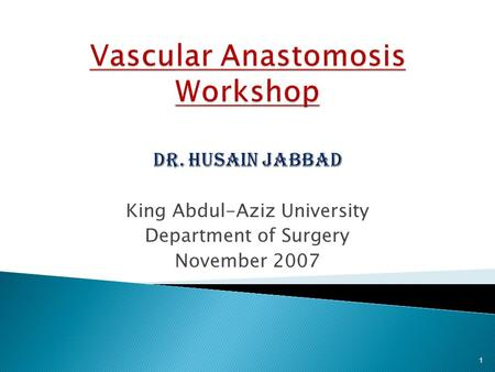 King Abdul-Aziz University Department of Surgery November 2007 1.