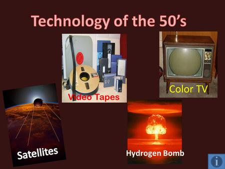 Video Tapes Hydrogen Bomb Color TV. Soviets Launch First Satellite Sputnik launched on October 4, 1957. Sputnik is Russian and means co-traveler, traveling.