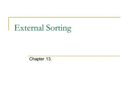 External Sorting Chapter 13.. Why Sort? A classic problem in computer science! Data requested in sorted order  e.g., find students in increasing gpa.
