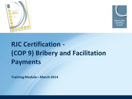 RJC Certification - (COP 9) Bribery and Facilitation Payments Training Module – March 2014.