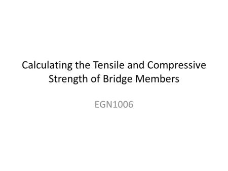 Calculating the Tensile and Compressive Strength of Bridge Members EGN1006.