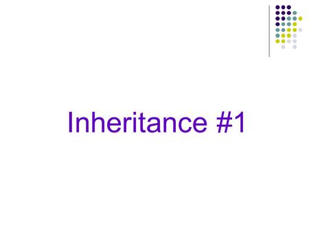 Inheritance #1 First questions Similar to Python? What about visibility and encapsulation? – can an object of the child class access private members.