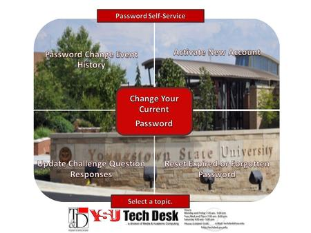 CHANGE YOUR CURRENT PASSWORD Access Password Self –Service by one of two methods. 1.Go to www.ysu.edu then click Password Self Service orwww.ysu.edu.