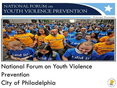 National Forum on Youth Violence Prevention City of Philadelphia.
