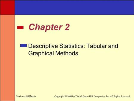 McGraw-Hill/IrwinCopyright © 2009 by The McGraw-Hill Companies, Inc. All Rights Reserved. Chapter 2 Descriptive Statistics: Tabular and Graphical Methods.