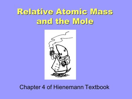 Relative Atomic Mass and the Mole