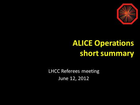 ALICE Operations short summary LHCC Referees meeting June 12, 2012.
