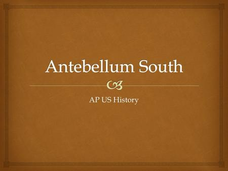 Antebellum South AP US History.