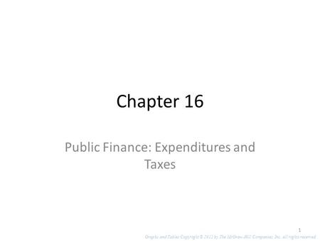 Chapter 16 Public Finance: Expenditures and Taxes 1 Graphs and Tables Copyright © 2012 by The McGraw-Hill Companies, Inc. All rights reserved.