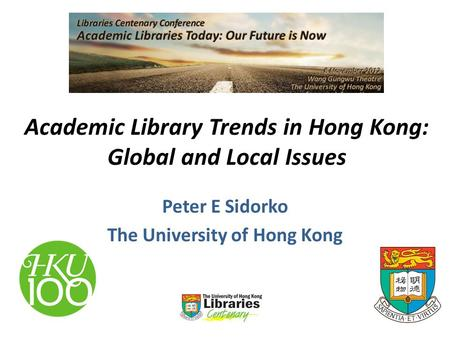 Academic Library Trends in Hong Kong: Global and Local Issues Peter E Sidorko The University of Hong Kong.