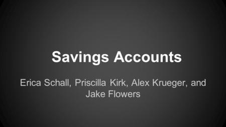 Savings Accounts Erica Schall, Priscilla Kirk, Alex Krueger, and Jake Flowers.