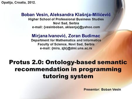 Protus 2.0: Ontology-based semantic recommendation in programming tutoring system Presentor: Boban Vesin Boban Vesin, Aleksandra Klašnja-Milićević Higher.