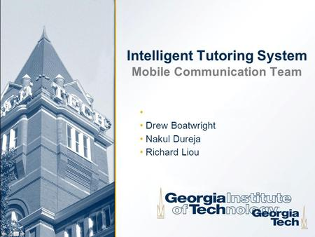 Intelligent Tutoring System Mobile Communication Team Drew Boatwright Nakul Dureja Richard Liou.