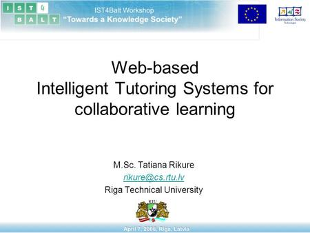Web-based Intelligent Tutoring Systems for collaborative learning M.Sc. Tatiana Rikure Riga Technical University.