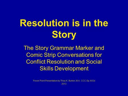 Resolution is in the Story The Story Grammar Marker and Comic Strip Conversations for Conflict Resolution and Social Skills Development Power Point Presentation.