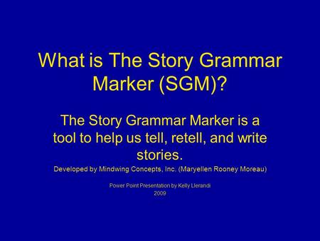 What is The Story Grammar Marker (SGM)? The Story Grammar Marker is a tool to help us tell, retell, and write stories. Developed by Mindwing Concepts,