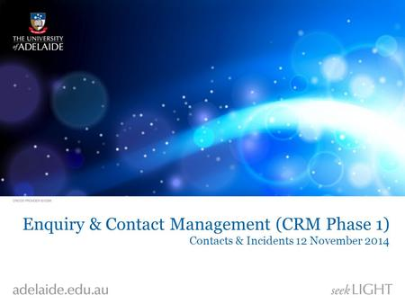 Enquiry & Contact Management (CRM Phase 1) Contacts & Incidents 12 November 2014.