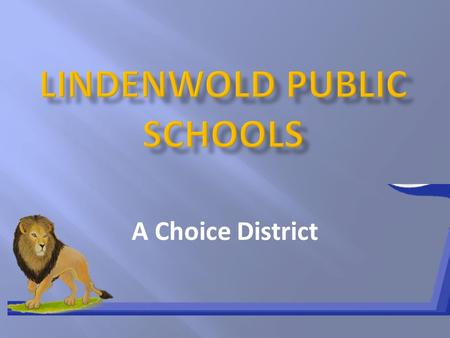 A Choice District. The Lindenwold School Community is committed to preparing all students to meet the New Jersey Core-Curriculum Content Standards and.