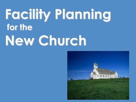 Facility Planning for the New Church. Key Questions to be Answered What are the facility options for the new Church? What are the facility options for.