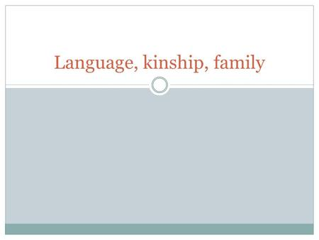 "Language, kinship, family. Is there ""kinship"" and ""family"" in other animal species?"