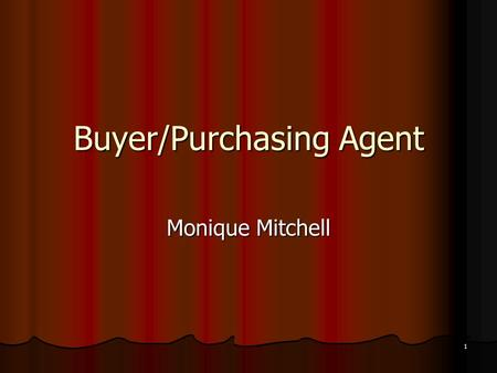 Buyer/Purchasing Agent Monique Mitchell 1. Buyer /Purchasing Agent Normally employed in wholesale, resale or manufacturing. Normally employed in wholesale,