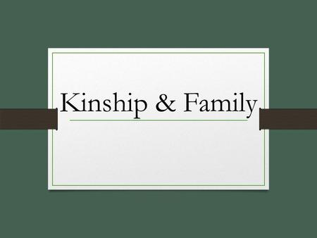 Kinship & Family. Unit Learning Objectives Differentiate between nuclear & extended families. Distinguish between family orientation & family procreation.