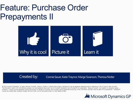 Feature: Purchase Order Prepayments II © 2013 Microsoft Corporation. All rights reserved. Microsoft, Windows, Windows Vista and other product names are.