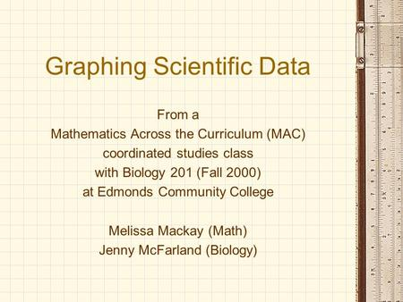 Graphing Scientific Data From a Mathematics Across the Curriculum (MAC) coordinated studies class with Biology 201 (Fall 2000) at Edmonds Community College.