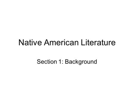 Native American Literature Section 1: Background.